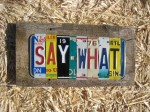 Say What Sign - $75