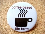 Coffee Based Life Form Pin - $1