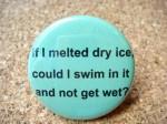 Dry Ice Pin - $1