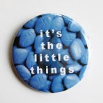 It's the Little Things Pin - $2.50
