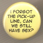 I Forget the Pick-up Line Pin - $1.25