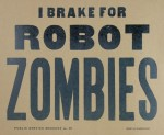 I Brake For Robot Zombies Poster - $20